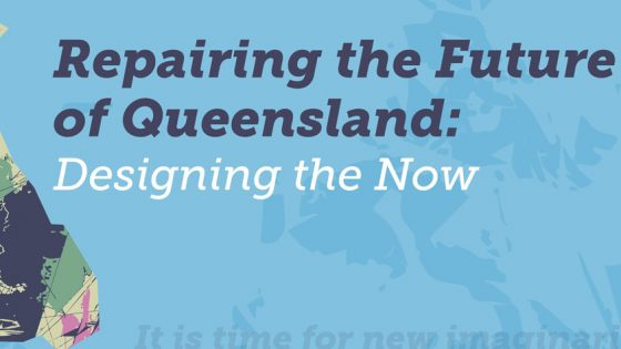 Repairing the Future of Queensland: Designing the Now